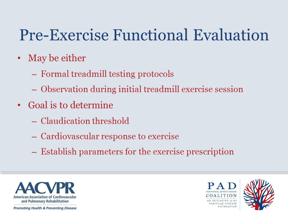 Pre-Exercise Functional Evaluation May be either – Formal treadmill testing protocols – Observation during initial treadmill exercise session Goal is