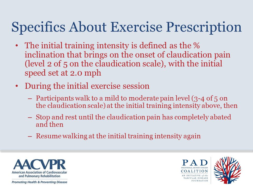 Specifics About Exercise Prescription The initial training intensity is defined as the % inclination that brings on the onset of claudication pain (le