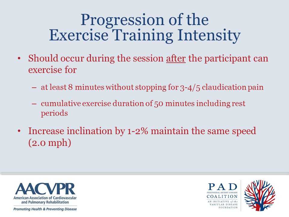 Progression of the Exercise Training Intensity Should occur during the session after the participant can exercise for – at least 8 minutes without sto