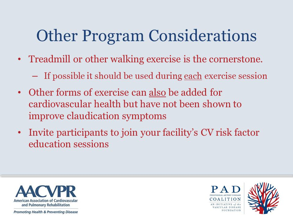 Other Program Considerations Treadmill or other walking exercise is the cornerstone.