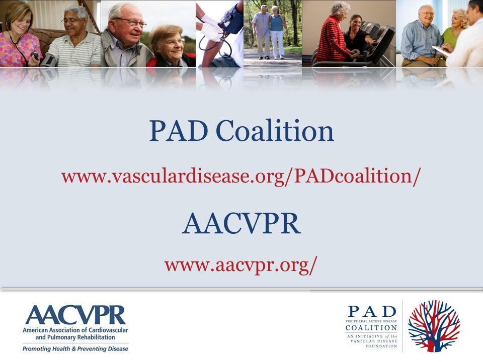 PAD Coalition www.vasculardisease.org/PADcoalition/ AACVPR www.aacvpr.org/