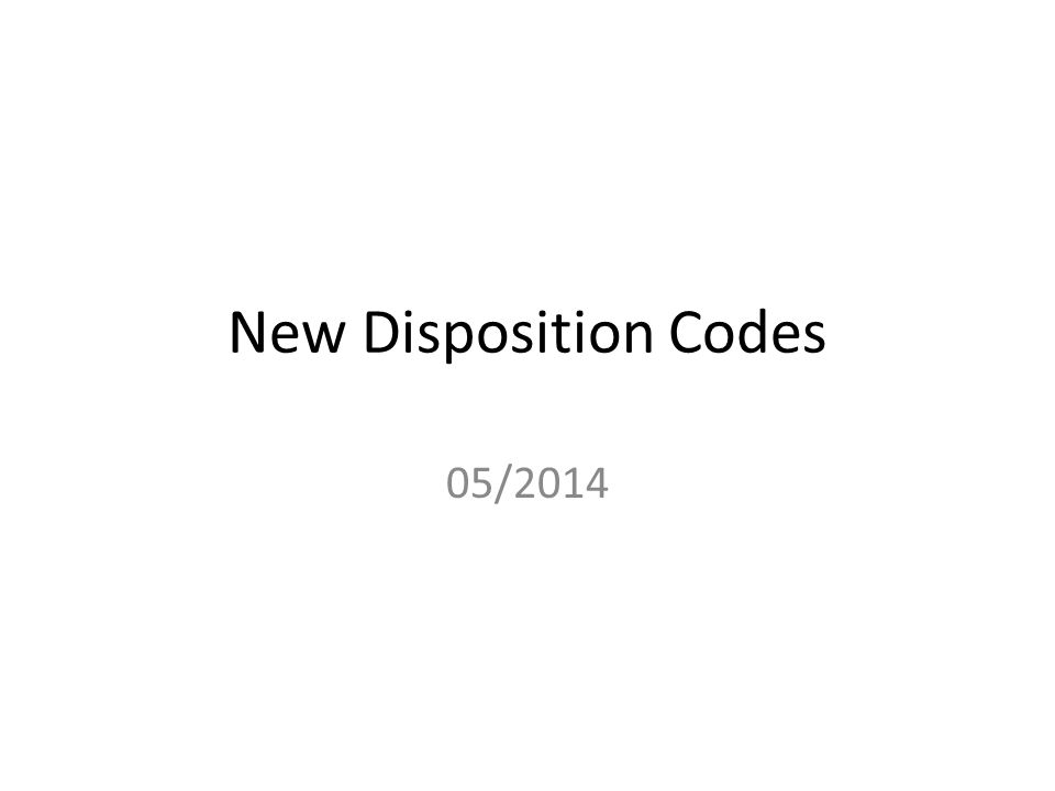 New Disposition Codes 05/2014