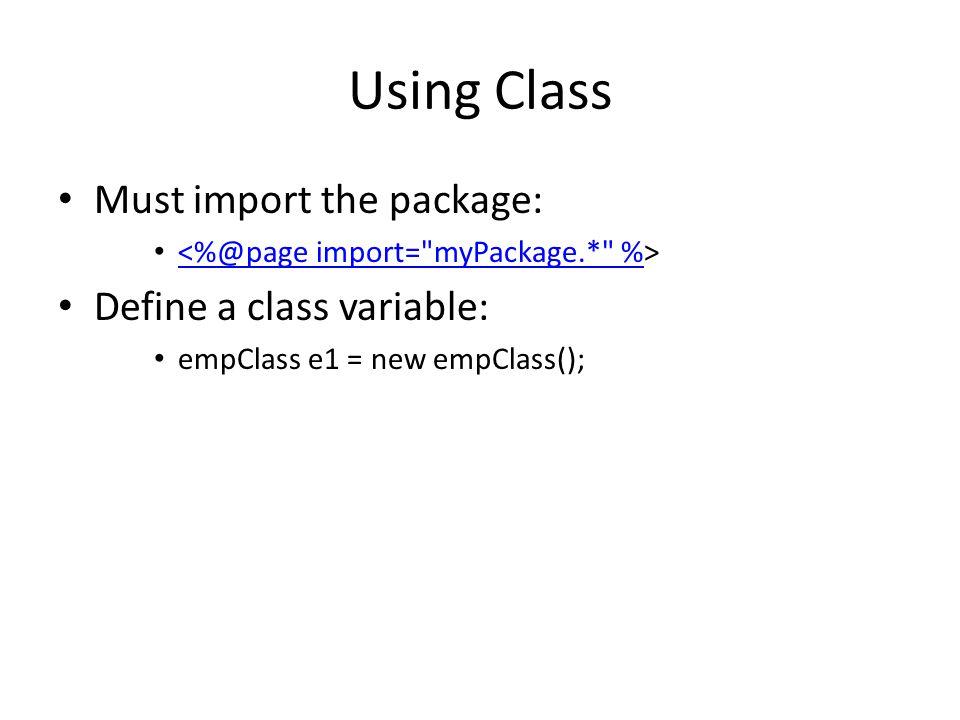 Example of using a class <% empClass e1 = new empClass(); e1.eid= E2 ; e1.ename= Peter ; e1.salary=6000.00; out.println(e1.empTax()); %>