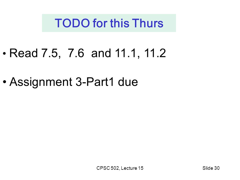 Slide 30 TODO for this Thurs Read 7.5, 7.6 and 11.1, 11.2 Assignment 3-Part1 due