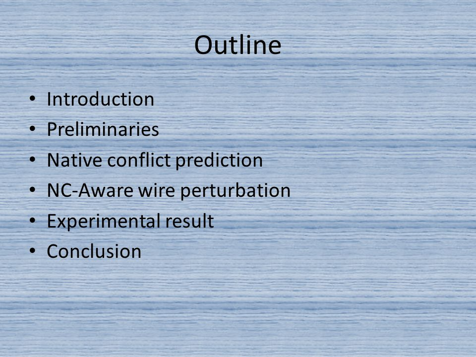 Outline Introduction Preliminaries Native conflict prediction NC-Aware wire perturbation Experimental result Conclusion