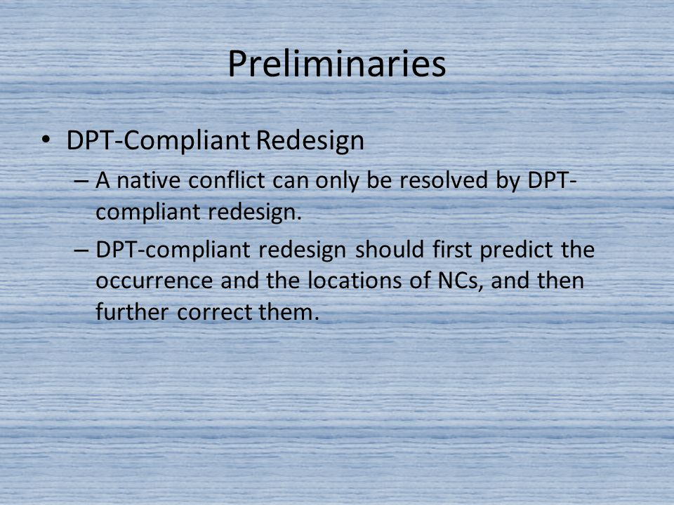 Preliminaries DPT-Compliant Redesign – A native conflict can only be resolved by DPT- compliant redesign.