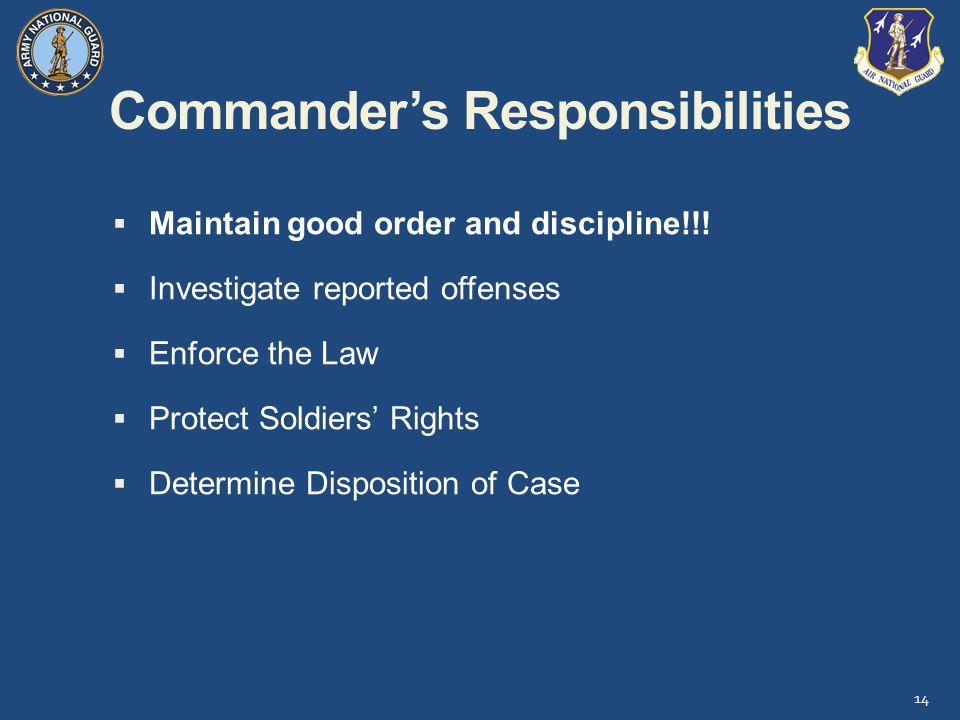 Commander's Responsibilities 14  Maintain good order and discipline!!.
