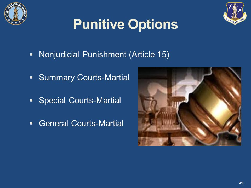 Punitive Options 29  Nonjudicial Punishment (Article 15)  Summary Courts-Martial  Special Courts-Martial  General Courts-Martial