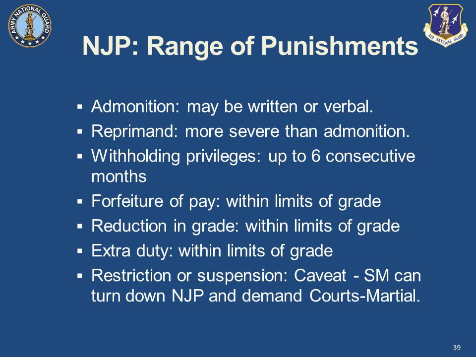 NJP: Range of Punishments  Admonition: may be written or verbal.