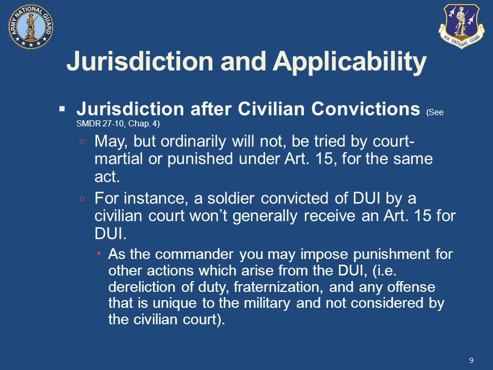 Jurisdiction and Applicability  Jurisdiction after Civilian Convictions (See SMDR 27-10, Chap.