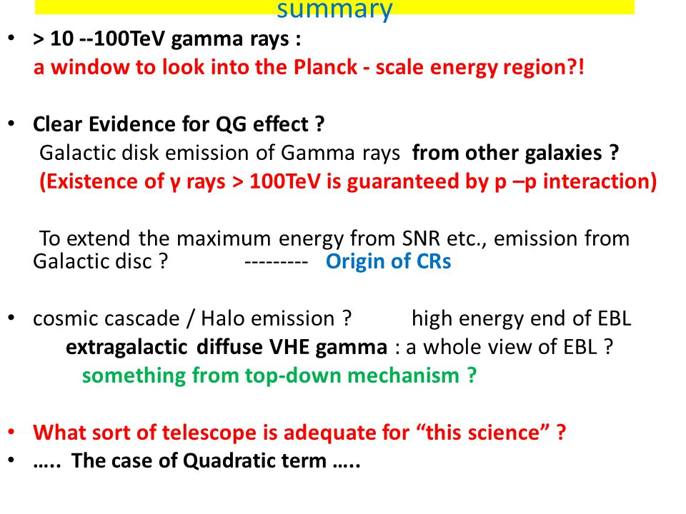 summary > 10 --100TeV gamma rays : a window to look into the Planck - scale energy region?! Clear Evidence for QG effect ? Galactic disk emission of G