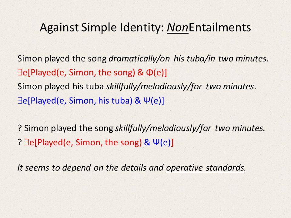 Against Simple Identity: NonEntailments Simon played the song dramatically/on his tuba/in two minutes.