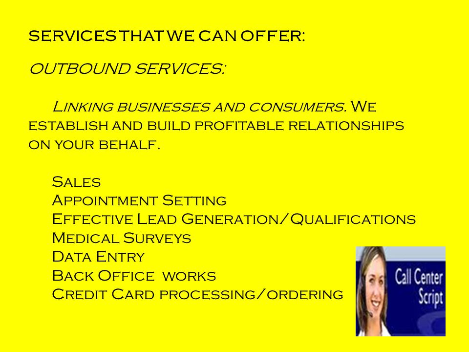 SERVICES THAT WE CAN OFFER: OUTBOUND SERVICES: Linking businesses and consumers.