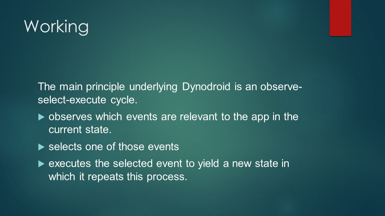 Working The main principle underlying Dynodroid is an observe- select-execute cycle.  observes which events are relevant to the app in the current st
