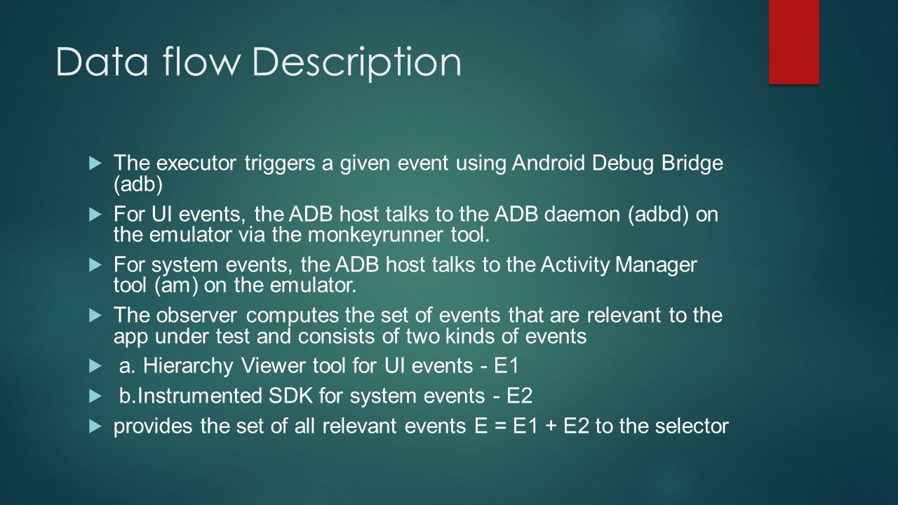 Data flow Description  The executor triggers a given event using Android Debug Bridge (adb)  For UI events, the ADB host talks to the ADB daemon (ad