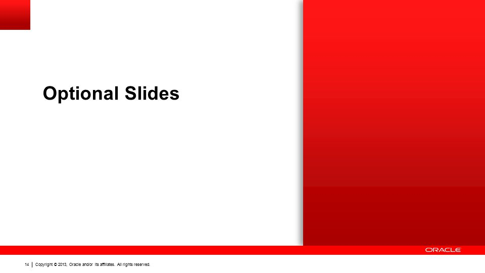 Copyright © 2013, Oracle and/or its affiliates. All rights reserved. 14 Optional Slides