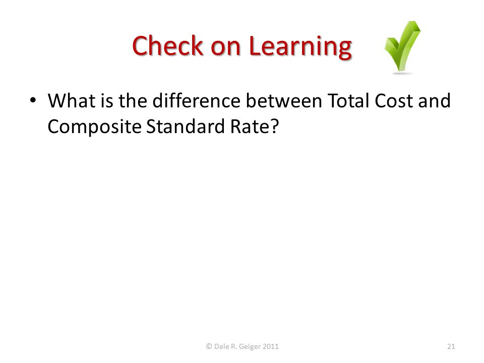 Check on Learning What is the difference between Total Cost and Composite Standard Rate.