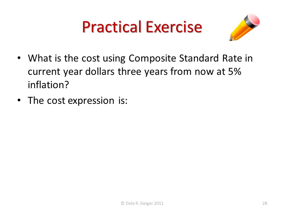Practical Exercise What is the cost using Composite Standard Rate in current year dollars three years from now at 5% inflation.