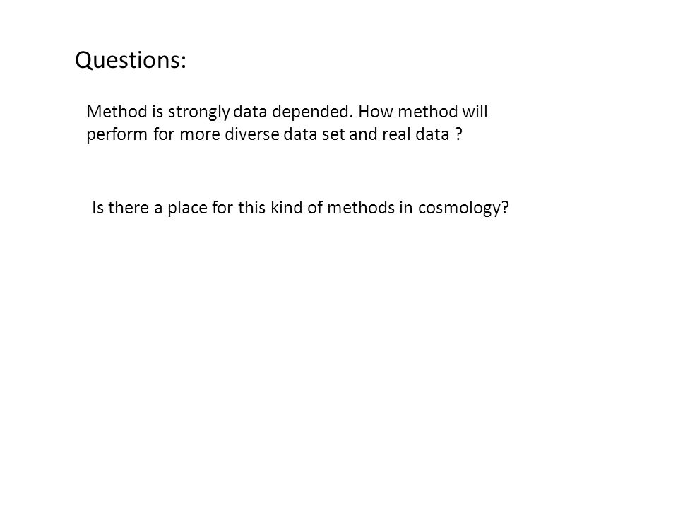 Questions: Method is strongly data depended.