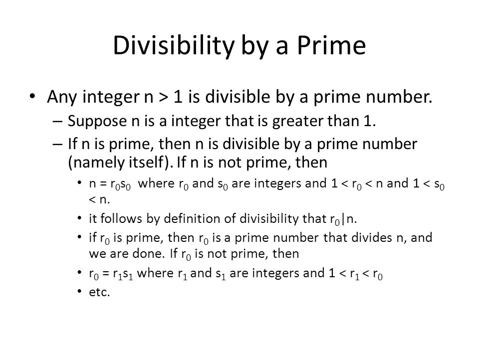 Divisibility by a Prime Any integer n > 1 is divisible by a prime number.