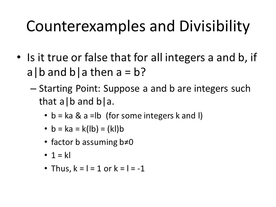 Counterexamples and Divisibility Is it true or false that for all integers a and b, if a|b and b|a then a = b.