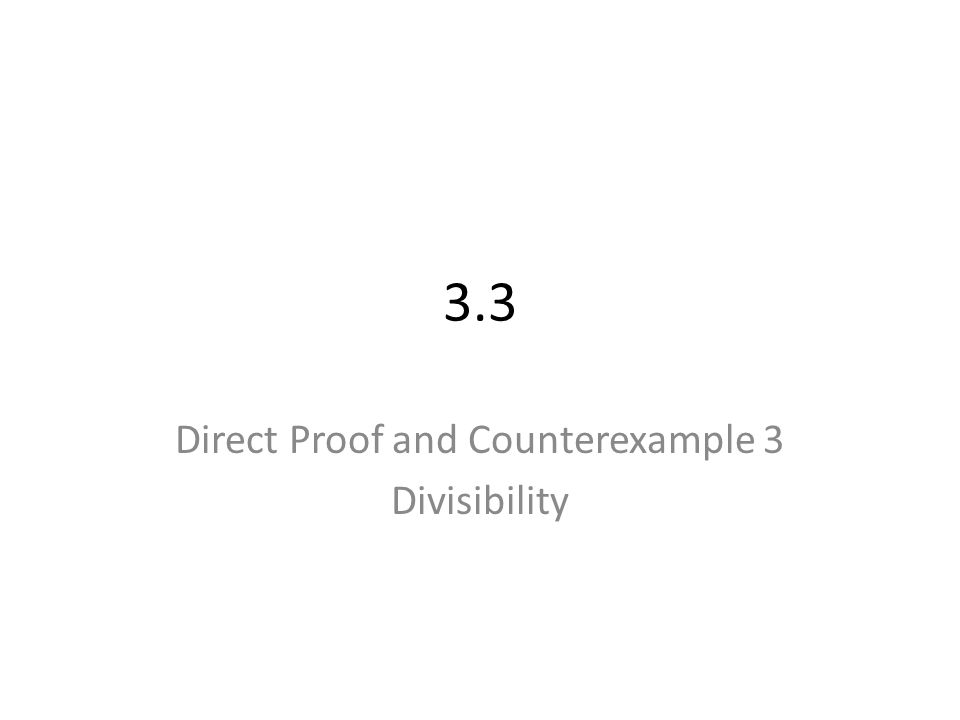 3.3 Direct Proof and Counterexample 3 Divisibility