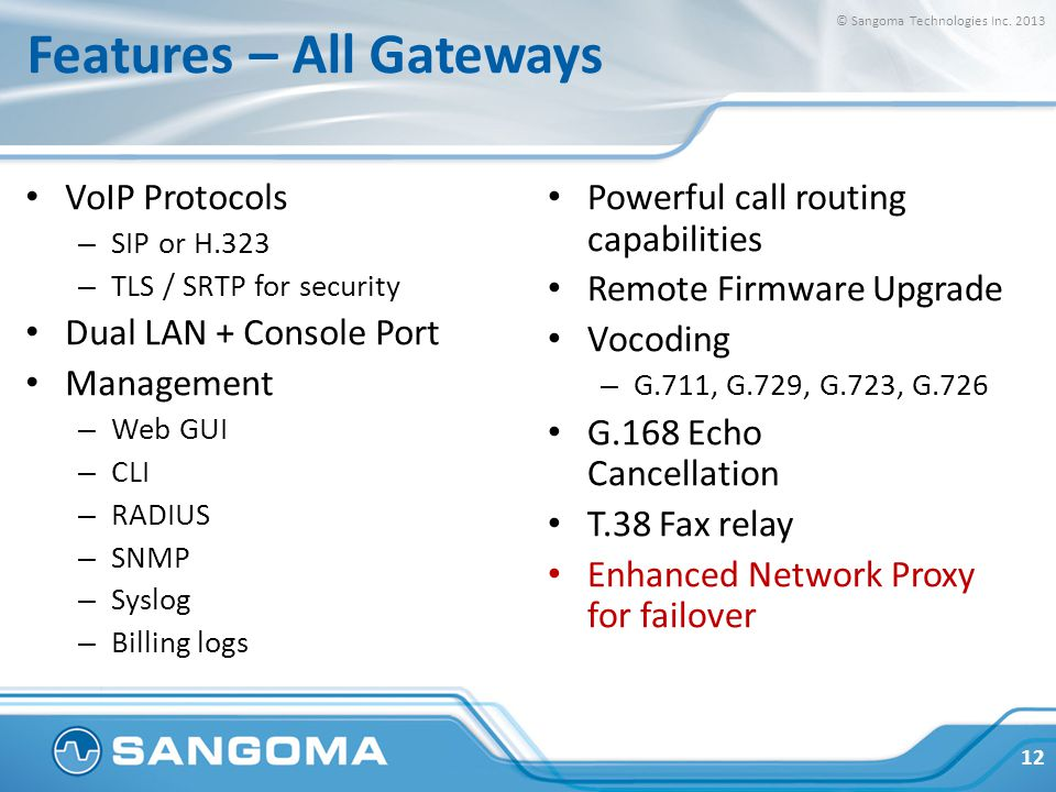 Features – All Gateways VoIP Protocols – SIP or H.323 – TLS / SRTP for security Dual LAN + Console Port Management – Web GUI – CLI – RADIUS – SNMP – S