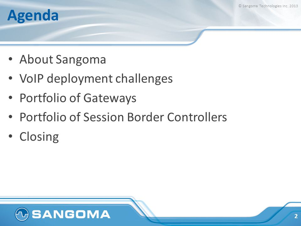 About Sangoma Industry pioneer with over 25 years of experience in communications hardware and software Publicly traded company since 2000 – TSXV: STC One of the most financially healthy companies in our industry – Growing, Profitable, Cash on the Balance Sheet, No Debt Mid-market sized firm with just under 100 staff in all global territories – Offices in Canada (Toronto), US (NJ), EU (UK & Holland), APAC (India), CALA (Miami) World Wide Customer base – Selling direct to Carriers and OEMs – Selling to the Enterprise through a network of distribution partners 3 © Sangoma Technologies Inc.