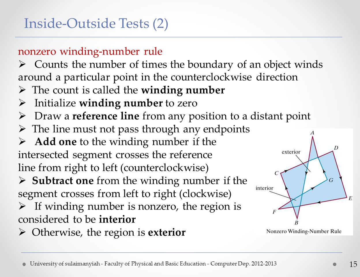 Inside-Outside Tests (2) University of sulaimanyiah - Faculty of Physical and Basic Education - Computer Dep. 2012-2013 15 nonzero winding-number rule