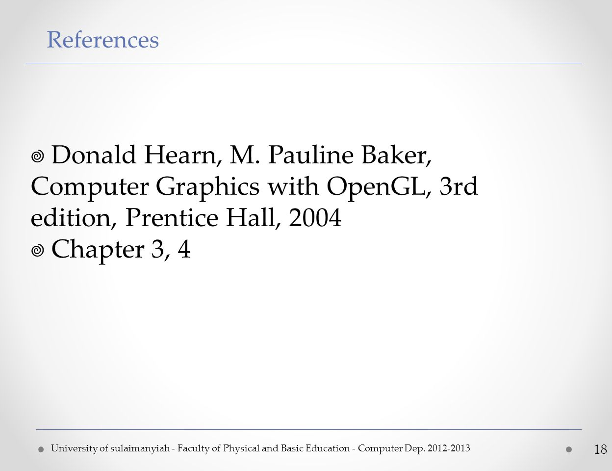 References University of sulaimanyiah - Faculty of Physical and Basic Education - Computer Dep. 2012-2013 18  Donald Hearn, M. Pauline Baker, Compute