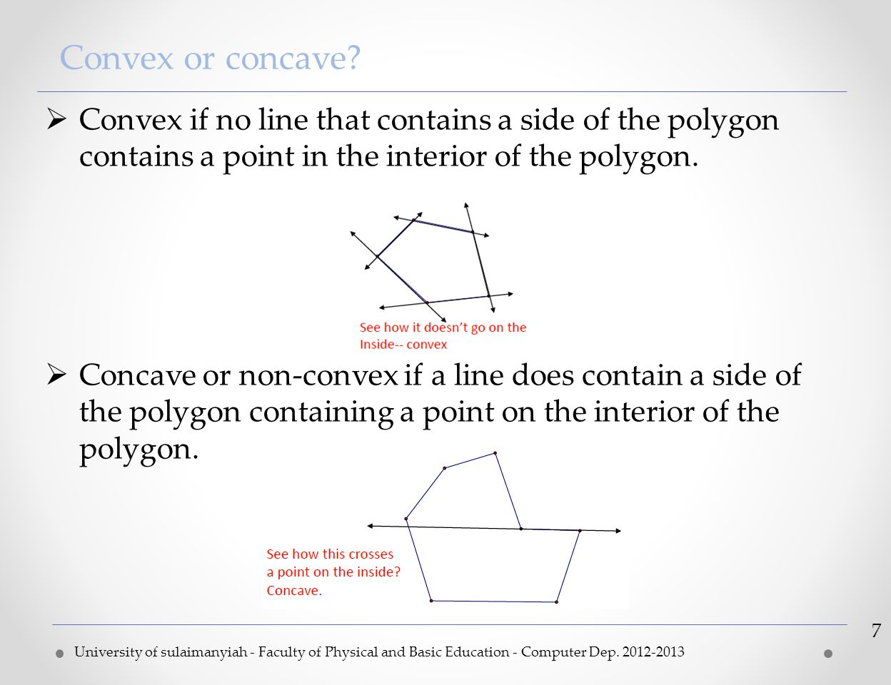Convex or concave? University of sulaimanyiah - Faculty of Physical and Basic Education - Computer Dep. 2012-2013 7  Convex if no line that contains