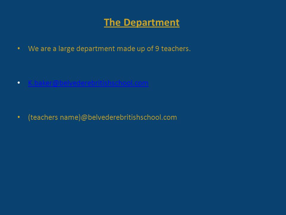 The Department We are a large department made up of 9 teachers. K.baker@belvederebritishschool.com (teachers name)@belvederebritishschool.com