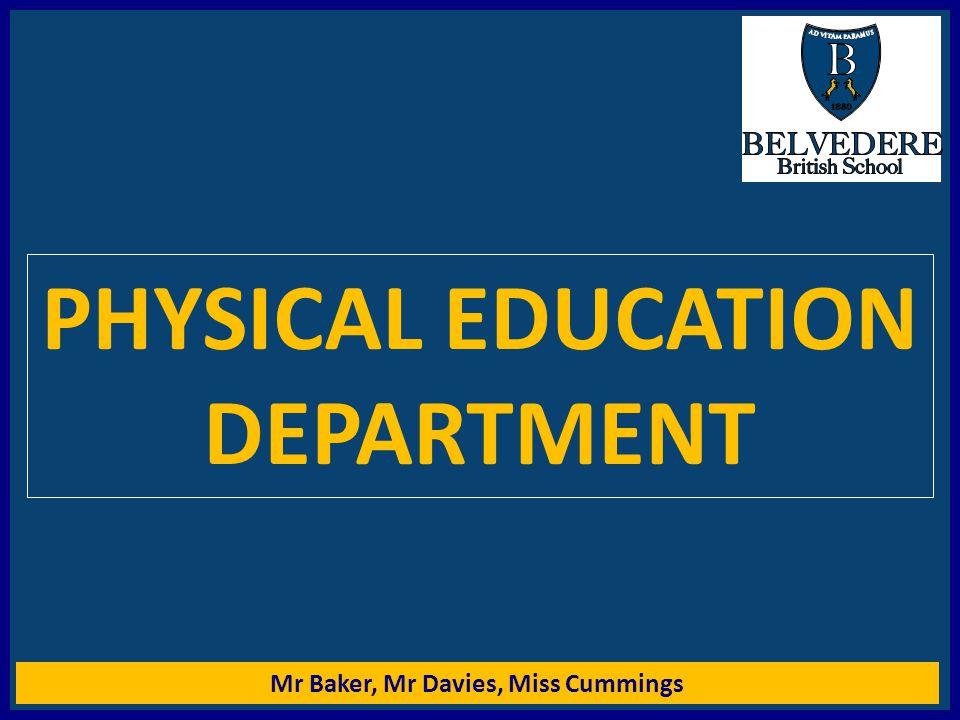 Mr Baker, Mr Davies, Miss Cummings PHYSICAL EDUCATION DEPARTMENT