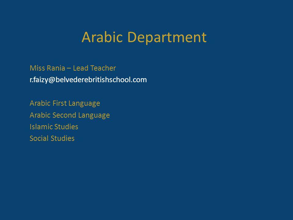 Arabic Department Miss Rania – Lead Teacher r.faizy@belvederebritishschool.com Arabic First Language Arabic Second Language Islamic Studies Social Studies