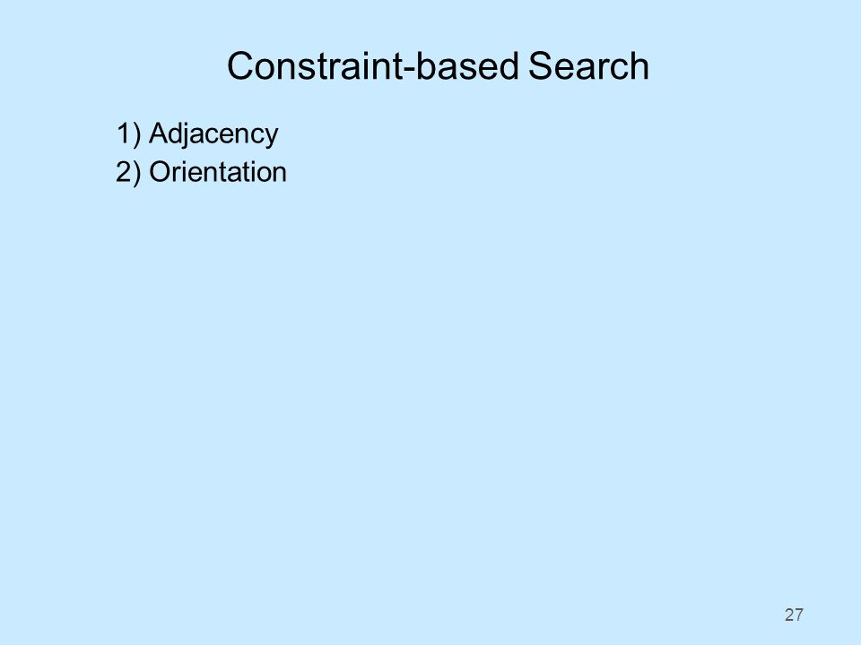 27 1) Adjacency 2) Orientation Constraint-based Search