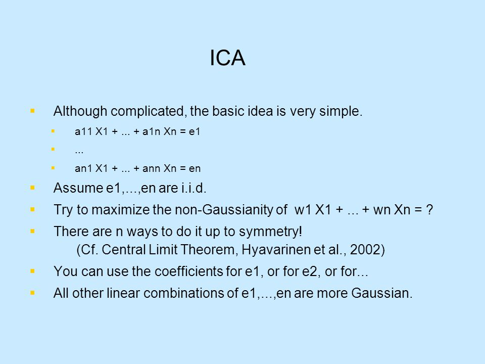 ICA  Although complicated, the basic idea is very simple.
