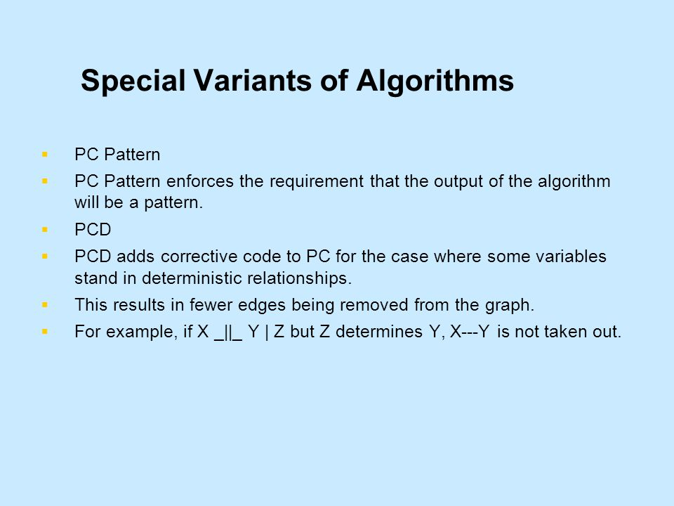 Special Variants of Algorithms  PC Pattern  PC Pattern enforces the requirement that the output of the algorithm will be a pattern.