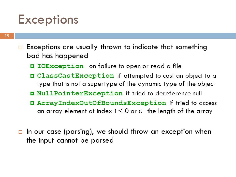 Exceptions 15  Exceptions are usually thrown to indicate that something bad has happened  IOException on failure to open or read a file  ClassCastE
