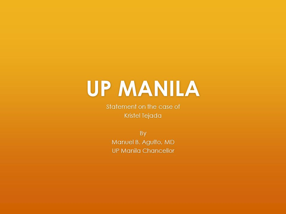 UP MANILA Statement on the case of Kristel Tejada By Manuel B. Agulto, MD UP Manila Chancellor