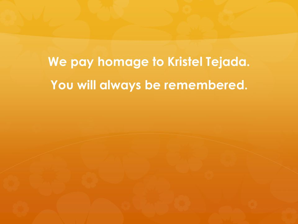We pay homage to Kristel Tejada. You will always be remembered.
