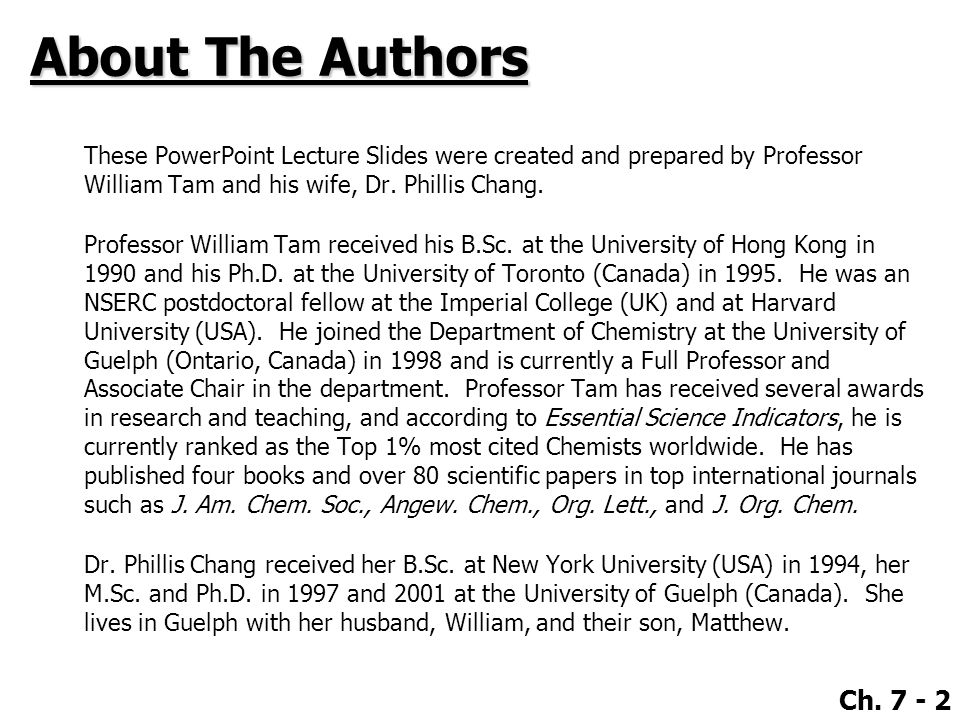 Ch. 7 - 2 About The Authors These PowerPoint Lecture Slides were created and prepared by Professor William Tam and his wife, Dr. Phillis Chang. Profes