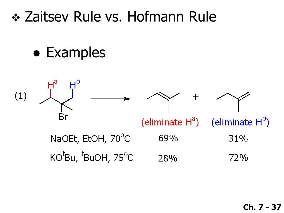 Ch. 7 - 37  Zaitsev Rule vs. Hofmann Rule ●Examples