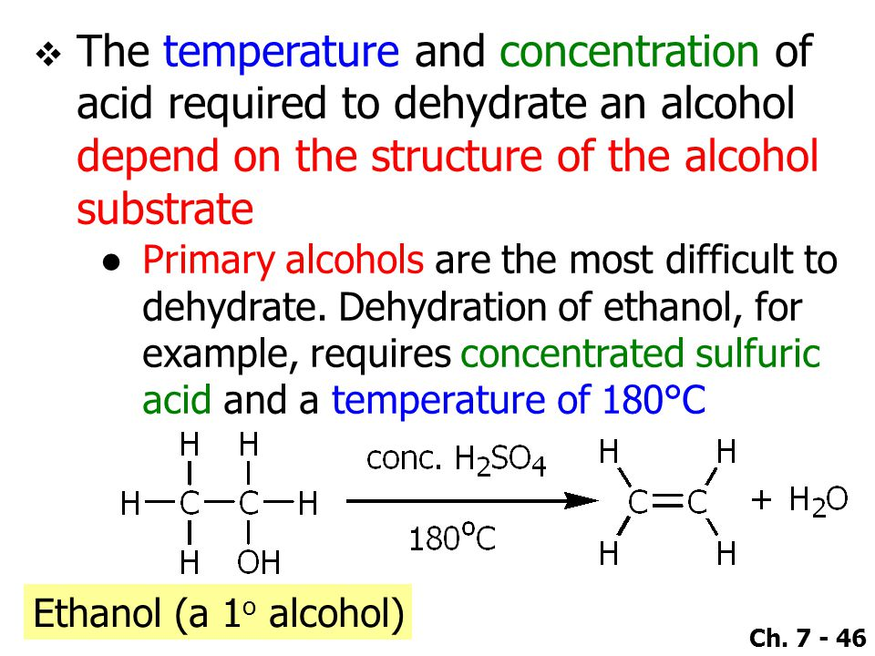 Ch. 7 - 46  The temperature and concentration of acid required to dehydrate an alcohol depend on the structure of the alcohol substrate ●Primary alco