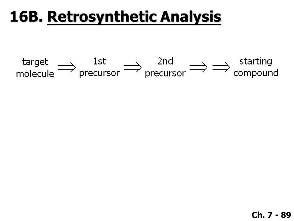 Ch. 7 - 89 16B. Retrosynthetic Analysis