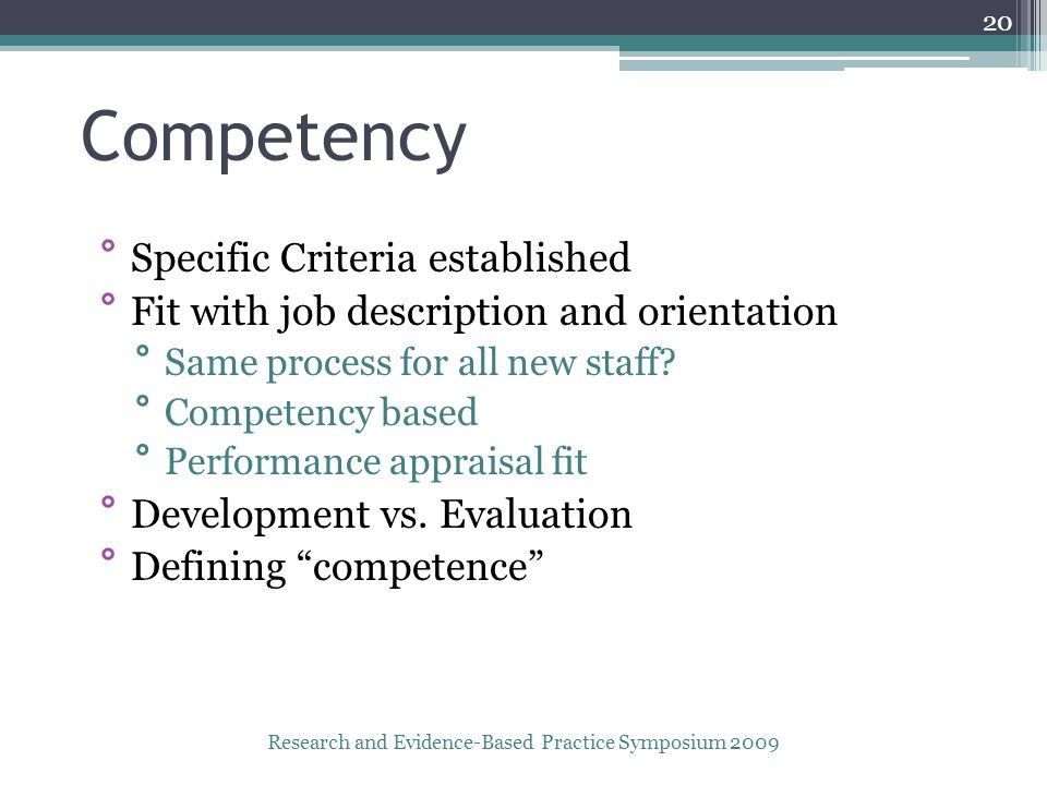 Competency ° Specific Criteria established ° Fit with job description and orientation ° Same process for all new staff.