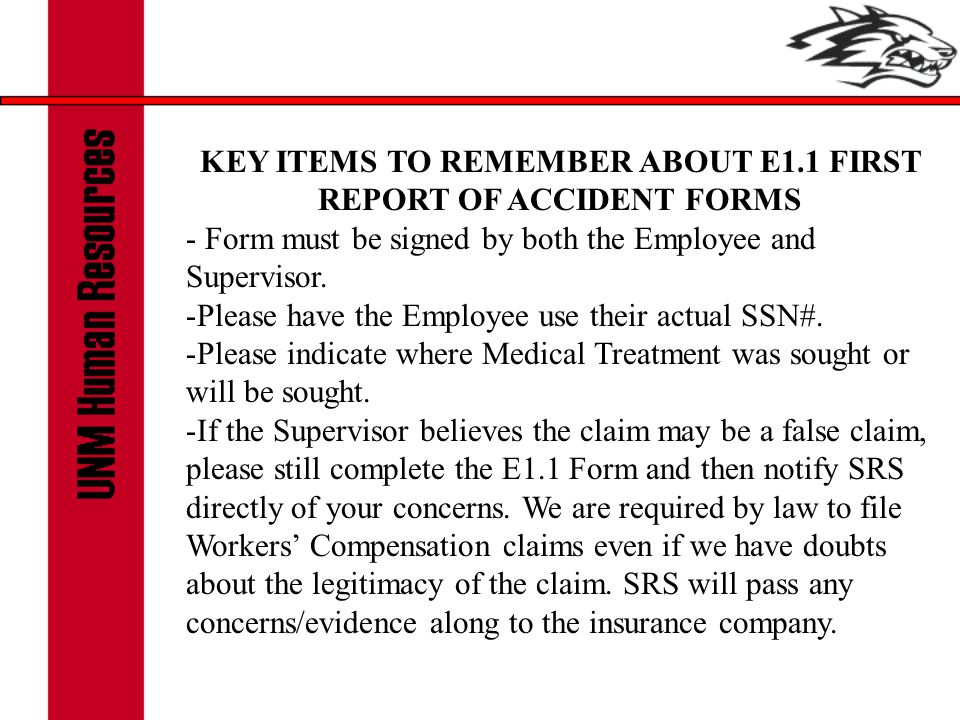 KEY ITEMS TO REMEMBER ABOUT E1.1 FIRST REPORT OF ACCIDENT FORMS - Form must be signed by both the Employee and Supervisor. -Please have the Employee u