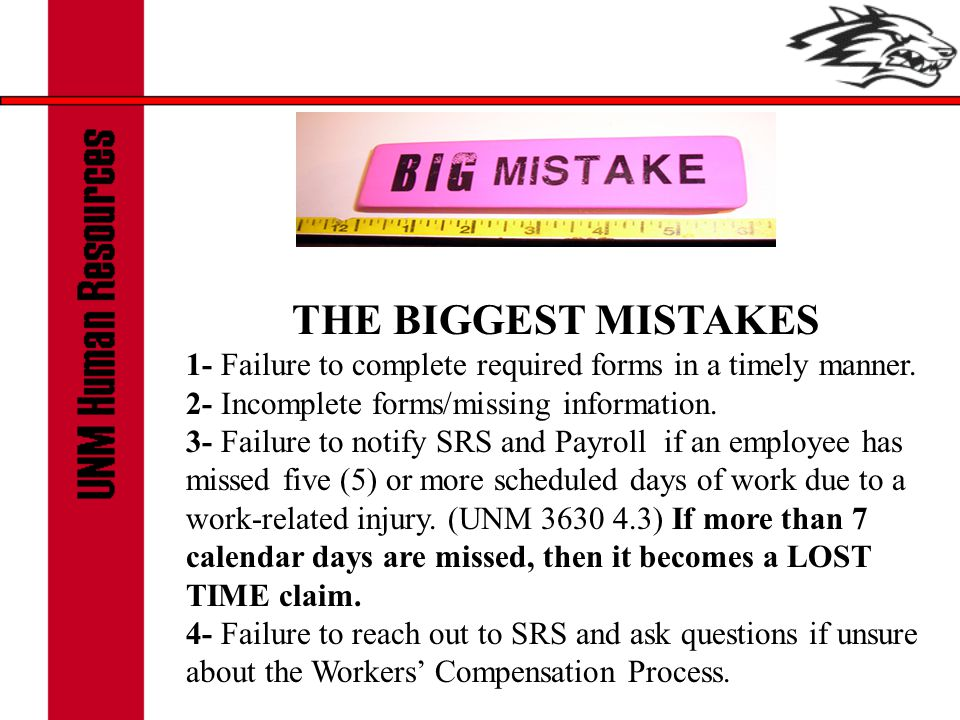 THE BIGGEST MISTAKES 1- Failure to complete required forms in a timely manner. 2- Incomplete forms/missing information. 3- Failure to notify SRS and P