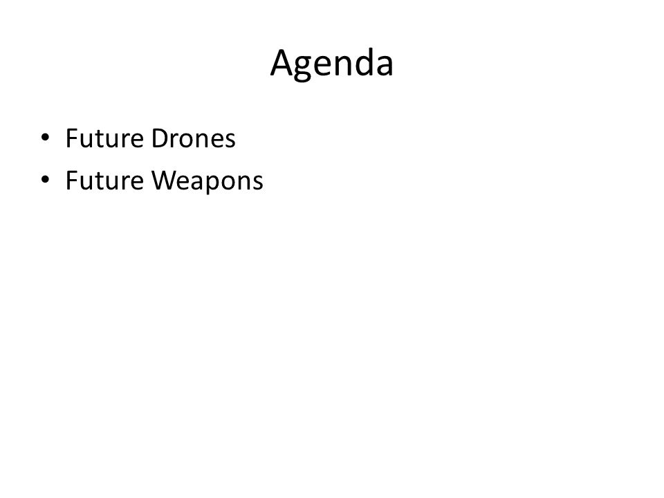 Agenda Future Drones Future Weapons