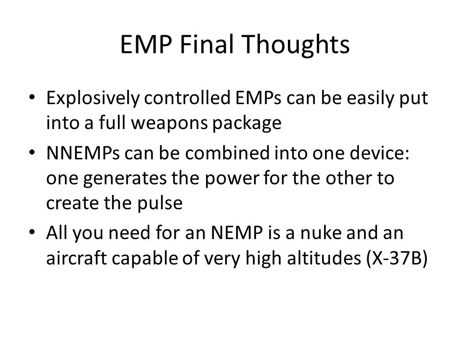 EMP Final Thoughts Explosively controlled EMPs can be easily put into a full weapons package NNEMPs can be combined into one device: one generates the
