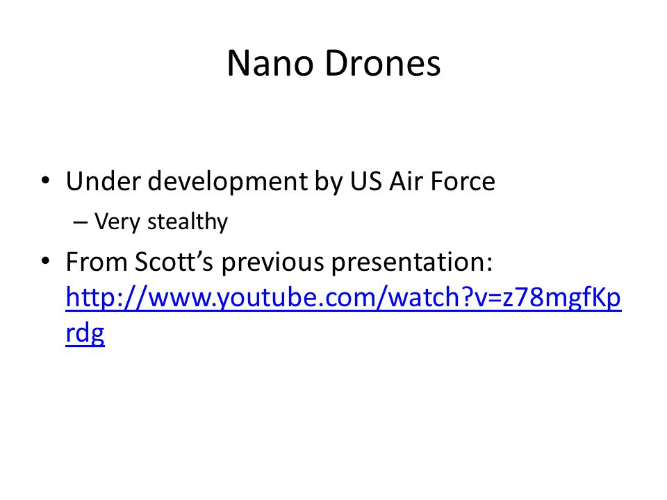 Nano Drones Under development by US Air Force – Very stealthy From Scott's previous presentation: http://www.youtube.com/watch?v=z78mgfKp rdg http://w